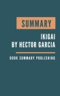 Summary: Ikigai - The Japanese Secret to a Long and Happy Life by Hector Garcia Cover Image
