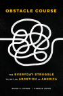 Obstacle Course: The Everyday Struggle to Get an Abortion in America Cover Image