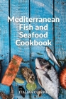 Mediterranean Fish and Seafood Cookbook: Quick and easy recipes of the Mediterranean diet for your fish main courses Cover Image