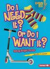 Do I Need It? or Do I Want It?: Making Budget Choices (Lightning Bolt Books: Exploring Economics) Cover Image