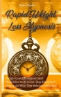 Rapid Weight Loss Hypnosis: Daily Weight Loss Meditation and Affirmations to Lose Weight Fast, Burn Fat and Stop Emotional Eating Cover Image