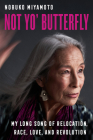 Not Yo' Butterfly: My Long Song of Relocation, Race, Love, and Revolution (American Crossroads #60) Cover Image