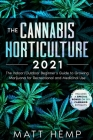 The Cannabis Horticulture 2021: The Indoor/Outdoor Beginner's Guide to Growing Marijuana for Recreational and Medicinal Use (Includes a special bonus Cover Image