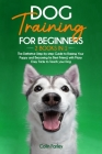 Dog Training For Beginners: 2 Books in 1 - The Definitive Step-by-step Guide to Raising Your Puppy and Becoming his Best Friend, with Many Easy Tr Cover Image