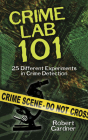 Crime Lab 101: 25 Different Experiments in Crime Detection (Dover Science Books for Children) Cover Image