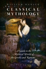 Classical Mythology: A Guide to the Mythical World of the Greeks and Romans Cover Image