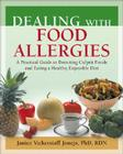 Dealing with Food Allergies: A Practical Guide to Detecting Culprit Foods and Eating a Healthy, Enjoyable Diet Cover Image