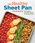 The Healthy Sheet Pan Cookbook: Satisfying One-Pan Meals for Busy Cooks Cover Image