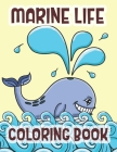 Marine Life Coloring Book: Sea Life And Animals Of The Deep Ocean Cover Image