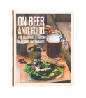 On Beer and Food: The Gourmet's Guide to Recipes and Pairings Cover Image