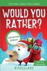 The Kids Laugh Challenge - Would You Rather? Christmas Edition: A Hilarious and Interactive Question Game Book for Boys and Girls Ages 6, 7, 8, 9, 10, Cover Image
