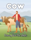 Cow Coloring Book For Adults: Cows Adult Coloring Book For Stress Relief and Relaxation - Great Gift Idea For Adults. Cover Image