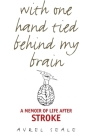 With One Hand Tied behind My Brain: A Memoir of Life after Stroke Cover Image