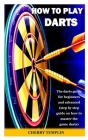 How to Play Dart: The darts guide for beginners and advanced (step by step guide on how to master the game darts) Cover Image