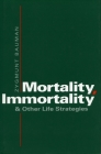 Mortality, Immortality, and Other Life Strategies Cover Image