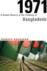 1971: A Global History of the Creation of Bangladesh Cover Image