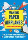 Making Paper Airplanes: Fold Your Own Aircraft and Watch Them Fly! Cover Image