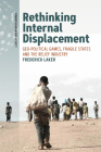 Rethinking Internal Displacement: Geo-Political Games, Fragile States and the Relief Industry Cover Image