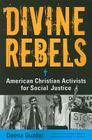 Divine Rebels: American Christian Activists for Social Justice Cover Image