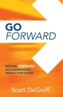 Go Forward - Moving Forward as a Generation Wholly for Christ Cover Image
