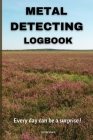 Metal Detecting LogBook: Amazing Metal Detecting journal for metal detectorist l Is a must for your Hobby l Treasure Hunters journal I Journal Cover Image