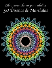 Libro para colorear para adultos: 50 Diseños de Mandalas: Alivio del estrés, relajación, meditación Mandala Cover Image