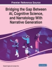 Bridging the Gap Between AI, Cognitive Science, and Narratology With Narrative Generation Cover Image