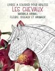 Livres à colorier pour adultes - Fleurs, oiseaux et animaux - Mandala animal - Les chevaux Cover Image