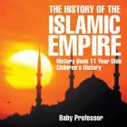 The History of the Islamic Empire - History Book 11 Year Olds - Children's History Cover Image