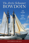 The Arctic Schooner Bowdoin: One Hundred Years of Wind, Sea, and Ice Cover Image