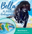 Blue Dives In: Bella, the Wildlife Ambassador Cover Image
