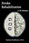 Stroke Rehabilitation - A No Brainer Cover Image