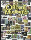 Offbeat Museums: The Collections and Curators of America's Most Unusual Museums Cover Image