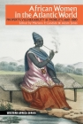 African Women in the Atlantic World: Property, Vulnerability & Mobility, 1660-1880 (Western Africa) Cover Image