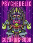 Psychedelic Coloring Book: Trippy Things For Adults - Stoner Journal - High Thoughts - Relaxing And Stress Relieving Art Cover Image