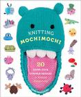 Knitting Mochimochi: 20 Super-Cute Strange Designs for Knitted Amigurumi Cover Image