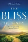 The Bliss Journey: Becoming the Hero of Your Own Story Cover Image