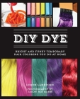 DIY Dye: Bright and Funky Temporary Hair Coloring You Do at Home Cover Image