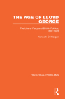 The Age of Lloyd George: The Liberal Party and British Politics, 1890-1929 Cover Image