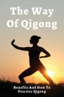 The Way Of Qigong: Benefits And How To Practice Qigong: Basic Qigong Cover Image