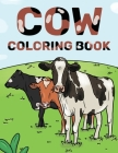 Cow Coloring Book: Cattle & Cow Gift For Cow Lovers Cover Image