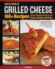 Great Book of Grilled Cheese: 101 Recipes for the Ultimate Comfort Food, Soups, Salads, and Sides Cover Image