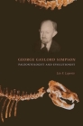 George Gaylord Simpson: Paleontologist and Evolutionist Cover Image