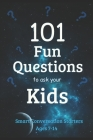 101 Fun Questions to Ask Your Kids: Smart & Silly Conversation Starters for Ages 7-14 Cover Image