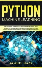 Python Machine Learning: Discover the Essentials of Machine Learning, Data Analysis, Data Science, Data Mining and Artificial Intelligence Usin Cover Image