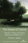 The Genes of Culture: Towards a Theory of Symbols, Meaning, and Media, Volume 1 (Understanding Media Ecology #6) Cover Image
