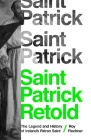 Saint Patrick Retold: The Legend and History of Ireland's Patron Saint Cover Image