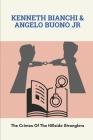 Kenneth Bianchi & Angelo Buono Jr: The Crimes Of The Hillside Stranglers: Formed Sadistic Attitudes Toward Women Cover Image