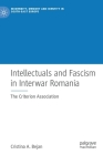 Intellectuals and Fascism in Interwar Romania: The Criterion Association (Modernity) Cover Image