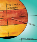 The Tropics of Empire: Why Columbus Sailed South to the Indies (Transformations: Studies in the History of Science and Technology) Cover Image